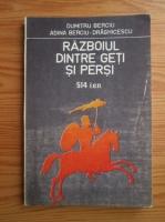 Anticariat: Dumitru Berciu, Adina Berciu Draghicescu - Razboiul dintre geti si persi 514 i.e.n