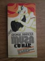 Anticariat: George Sbarcea - Muza cu har