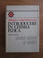 Anticariat: I. G. Murgulescu, Eugen I. Segal, Tatiana Oncescu - Introducere in chimia fizica, volumul 2, partea 2. Cinetica chimica si cataliza