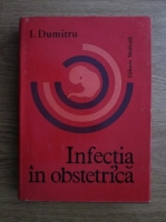 Anticariat: Ion Dumitru - Infectia in obstetrica