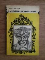 James Hilton - La revedere, domnule Chips