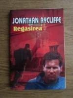 Jonathan Aycliffe - Regasirea