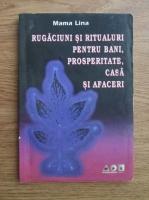 Anticariat: Mama Lina - Rugaciuni si ritualuri pentru bani, prosperitate, casa si afaceri