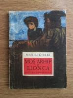 Maxim Gorki - Mos Arhip si Lionca