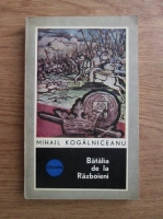 Anticariat: Mihail Kogalniceanu - Batalia de la Razboieni