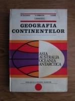 Anticariat: Nicolae Caloianu, Virgil Garbacea, Ion Marin, Ion Radulescu - Geografia continentelor Asia, Australia, Oceania, Antarctica