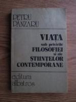 Anticariat: Petru Panzaru - Viata sub privirile filosofiei si ale stiintelor contemporane