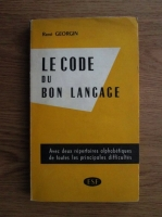 Anticariat: Rene Georgin - Le code du bon langage