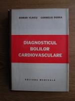 Anticariat: Roman Vlaicu, Corneliu Dudea - Diagnosticul bolilor cardiovasculare