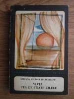 Anticariat: Stefana Velisar Teodoreanu - Viata cea de toate zilele