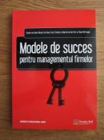 Anticariat: Steven ten Have, Wouter ten Have, Frans Stevens, Marcel van der Elst, Fiona Pol-Coyne - Modele de succes in managementul firmelor