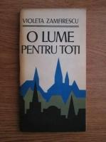 Anticariat: Violeta Zamfirescu - O lume pentru toti