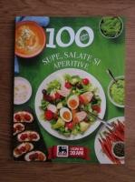 Anticariat: 100 retete. Supe, salate si aperitive