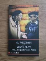 Alexandru Paleologu - Amicus Plato sau... despartirea de Noica
