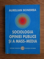 Aurelian Bondrea - Sociologia opiniei publice si a mass-media