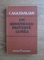 Anticariat: C. Maximilian - Un genetician priveste lumea