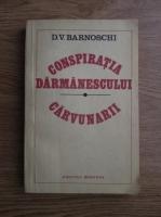 Anticariat: D. V. Barnoschi - Conspiratia Darmanescului. Carvunarii
