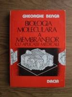 Anticariat: Gheorghe Benga - Biologia moleculara a membranelor cu aplicatii medicale