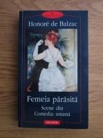 Anticariat: Honore de Balzac - Femeia parasita. Scene din Comedia umana