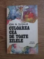 Ion N. Susala - Culoarea cea de toate zilele
