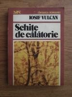 Anticariat: Iosif Vulcan - Schite de calatorie