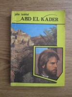 Anticariat: John Knittel - Abd-El-Kader