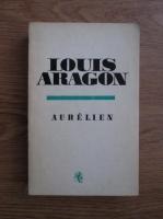 Anticariat: Louis Aragon - Aurelien