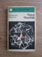 Anticariat: Marguerite Yourcenar - Piatra filozofala