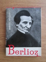 Mircea Nicolescu - Berlioz. Viata unui compozitor romantic