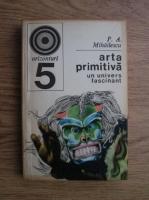 Anticariat: P. A. Mihailescu - Arta primitiva. Un univers fascinant