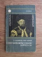Anticariat: S. Columbeanu, Radu Valentin - Constantin Brancoveanu si epoca sa