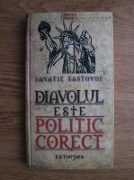 Savatie Bastovoi - Diavolul este politic corect