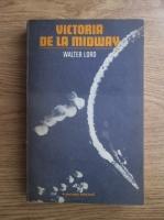 Anticariat: Walter Lord - Victoria de la Midway