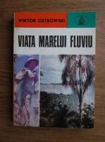 Wiktor Ostrowski - Viata marelui fluviu