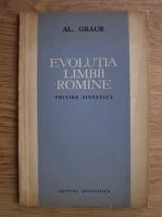 Anticariat: Alexandru Graur - Evolutia limbii romine. Privire sintetica
