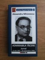 Alexandru Mironescu - Admirabila tacere. Jurnal