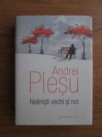 Anticariat: Andrei Plesu - Nelinisti vechi si noi