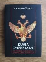 Anticariat: Antoaneta Olteanu - Rusia imperiala. O istorie culturala a secolului al XIX-lea