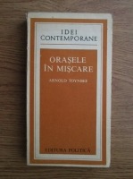 Anticariat: Arnold Toynbee - Orasele in miscare