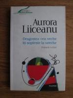 Anticariat: Aurora Liiceanu - Dragostea cea veche iti sopteste la ureche. Primele iubiri