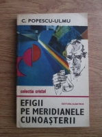 Anticariat: C. Popescu Ulmu - Efigii pe meridianele cunoasterii