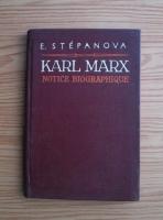 Anticariat: Ekaterina Stepanova - Karl Marx. Notice biographique