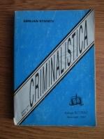 Emilian Stancu - Criminaistica. Tehnica criminalistica (volumul 1)