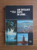 Anticariat: Eugen A. Pora - Am intalnit copii in lume...