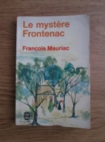 Francois Mauriac - Le mystere Frontenac
