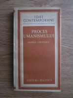 Anticariat: George Uscatescu - Proces Umanismului