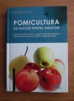 Gheorghe Stanciu - Pomicultura de succes pentru amatori