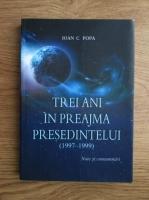 Ioan C. Popa - Trei ani in preajma presedintelui (1997-1999)