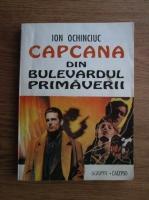 Anticariat: Ion Ochinciuc - Capcana din Bulevardul Primaverii