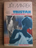 Anticariat: Jiri Marek - Tristan sau reflectii despre iubire